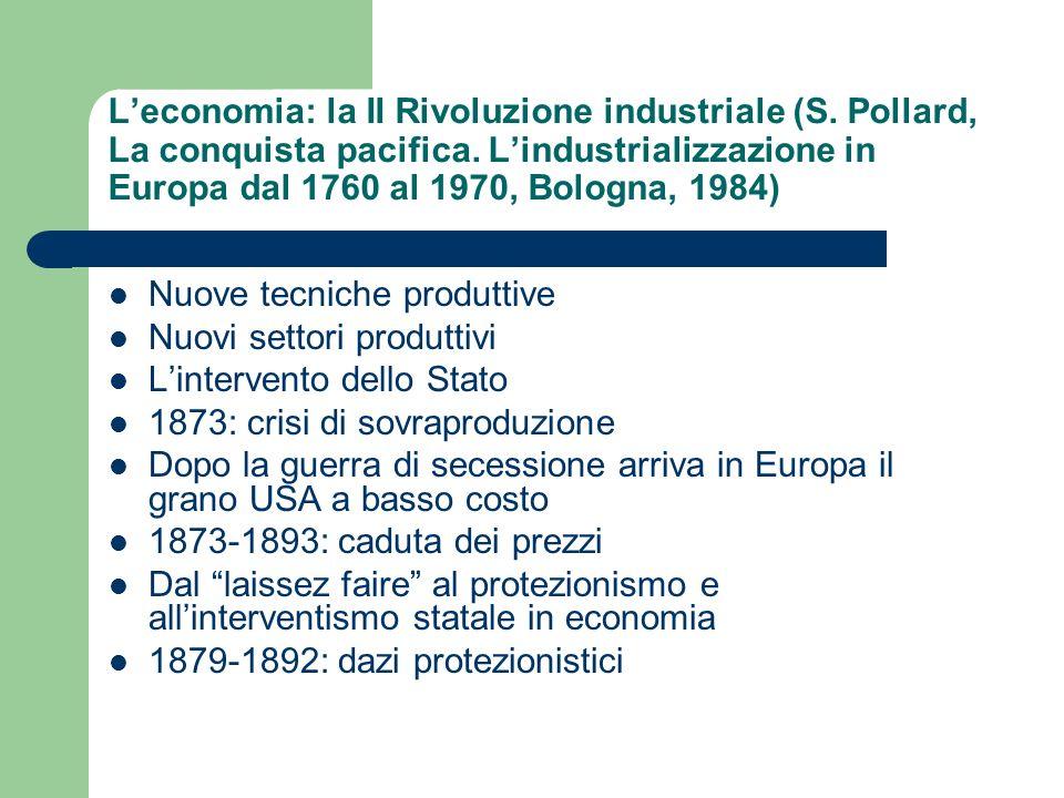 Leconomia: la II Rivoluzione industriale (S. Pollard, La conquista pacifica. Lindustrializzazione in Europa dal 1760 al 1970, Bologna, 1984) Nuove tec