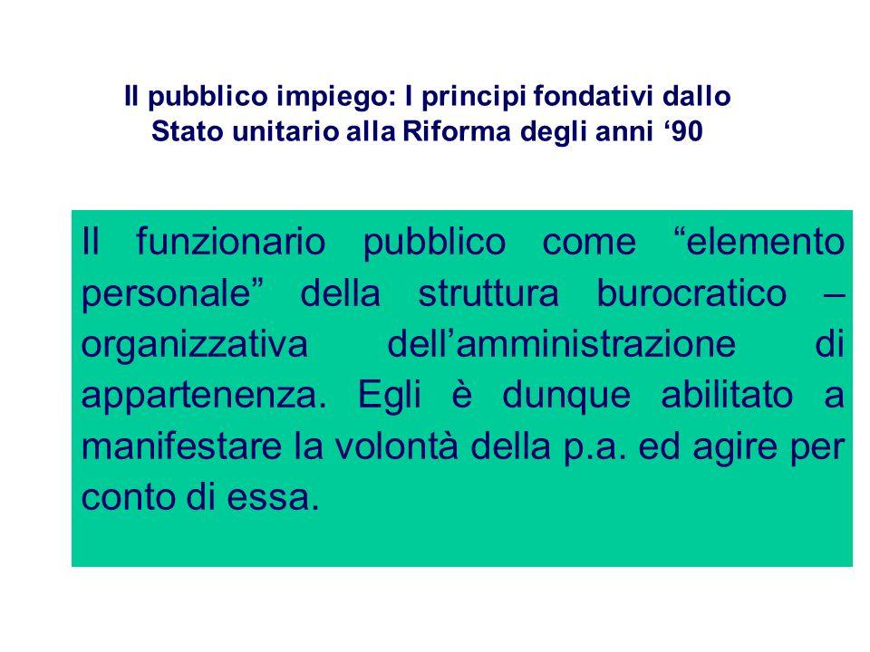 Il pubblico impiego: I principi fondativi dallo Stato unitario alla Riforma degli anni 90 Il funzionario pubblico come elemento personale della strutt