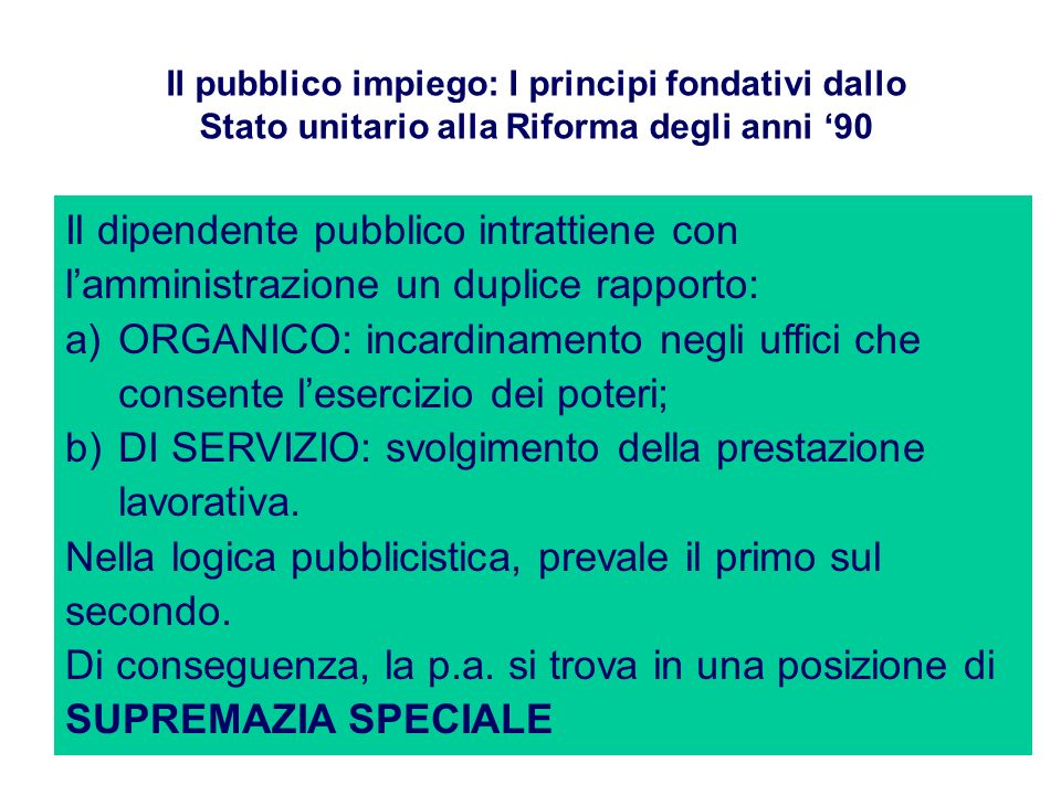 Il pubblico impiego: I principi fondativi dallo Stato unitario alla Riforma degli anni 90 Il rapporto di lavoro del dipendente pubblico si costituisce mediante atto unilaterale di nomina da parte della p.a.
