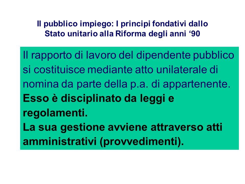 Il pubblico impiego: I principi fondativi dallo Stato unitario alla Riforma degli anni 90 Il rapporto di lavoro del dipendente pubblico si costituisce