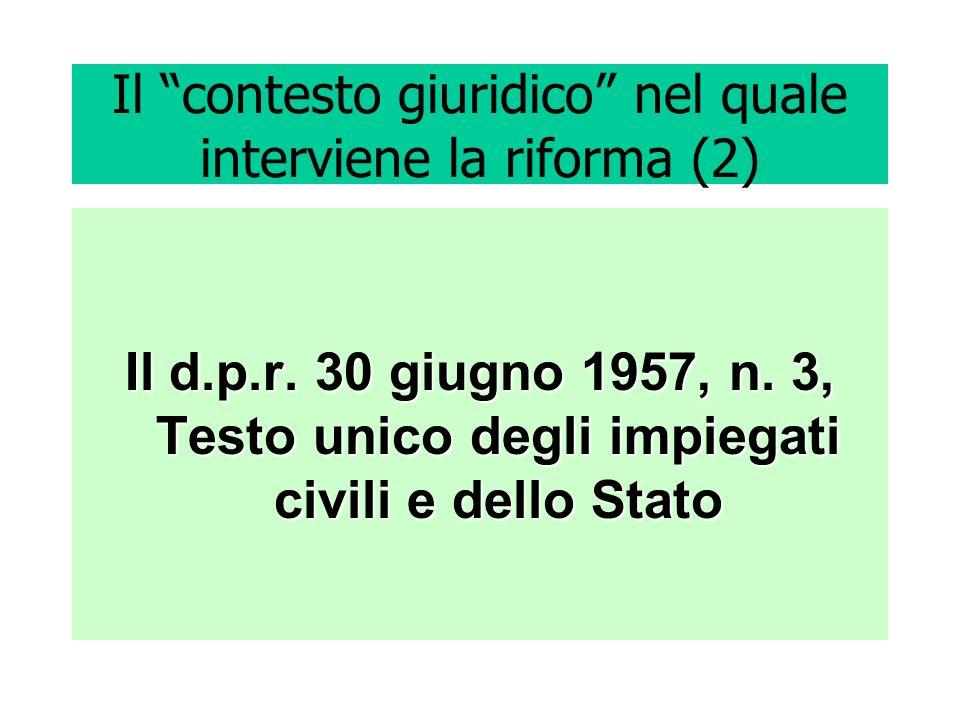 Il contesto giuridico nel quale interviene la riforma (2) Il d.p.r. 30 giugno 1957, n. 3, Testo unico degli impiegati civili e dello Stato