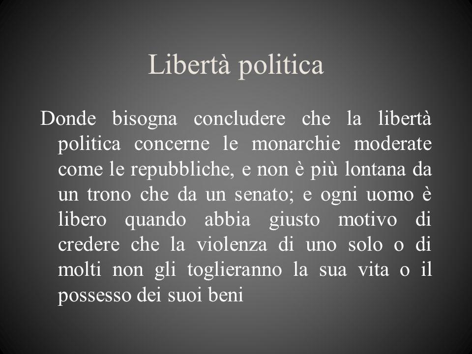 Libertà politica Donde bisogna concludere che la libertà politica concerne le monarchie moderate come le repubbliche, e non è più lontana da un trono