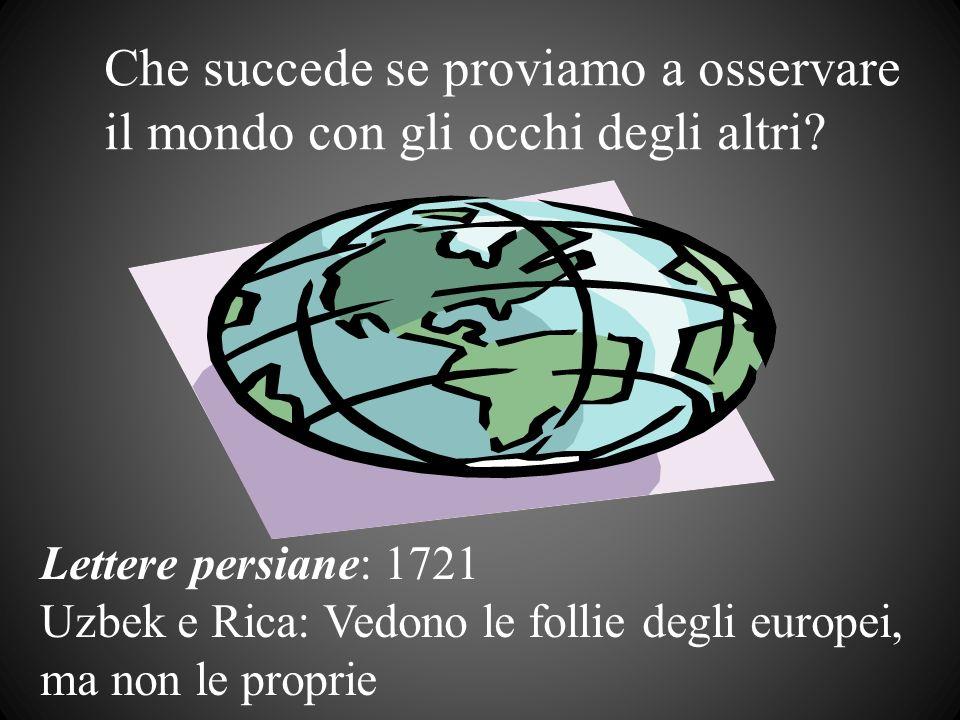 Che succede se proviamo a osservare il mondo con gli occhi degli altri? Lettere persiane: 1721 Uzbek e Rica: Vedono le follie degli europei, ma non le