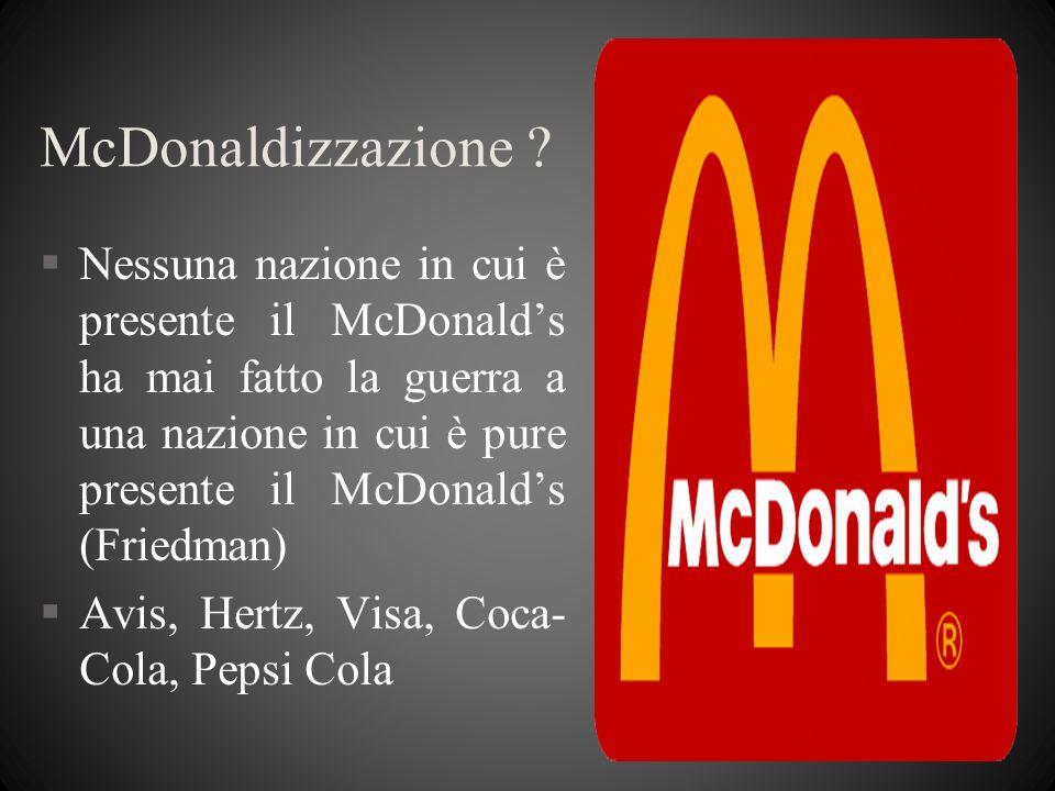 McDonaldizzazione ? §Nessuna nazione in cui è presente il McDonalds ha mai fatto la guerra a una nazione in cui è pure presente il McDonalds (Friedman