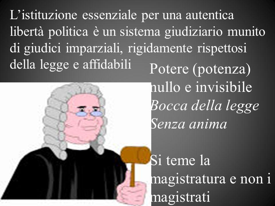 Listituzione essenziale per una autentica libertà politica è un sistema giudiziario munito di giudici imparziali, rigidamente rispettosi della legge e