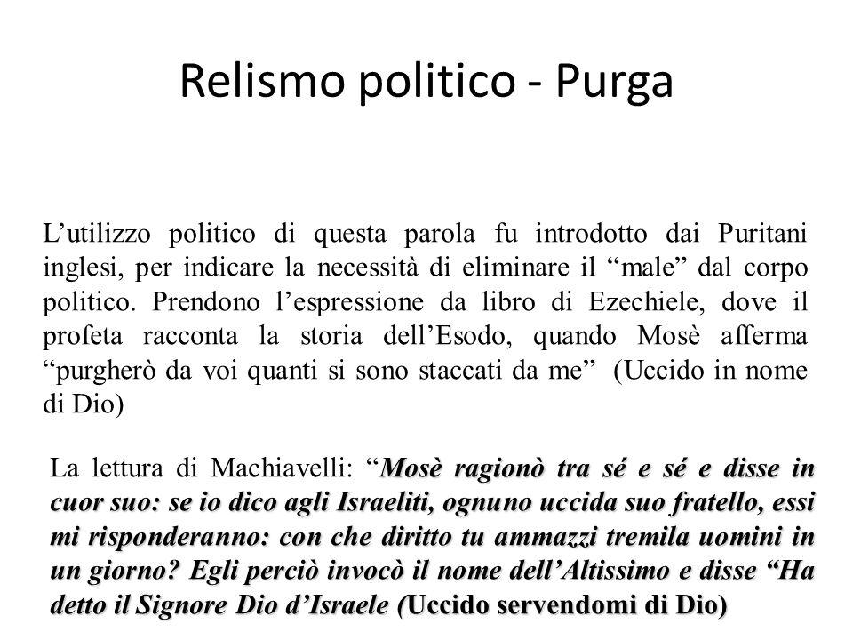 Relismo politico - Purga Lutilizzo politico di questa parola fu introdotto dai Puritani inglesi, per indicare la necessità di eliminare il male dal corpo politico.