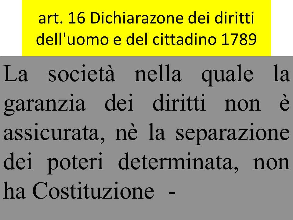 art. 16 Dichiarazone dei diritti dell'uomo e del cittadino 1789 La società nella quale la garanzia dei diritti non è assicurata, nè la separazione dei