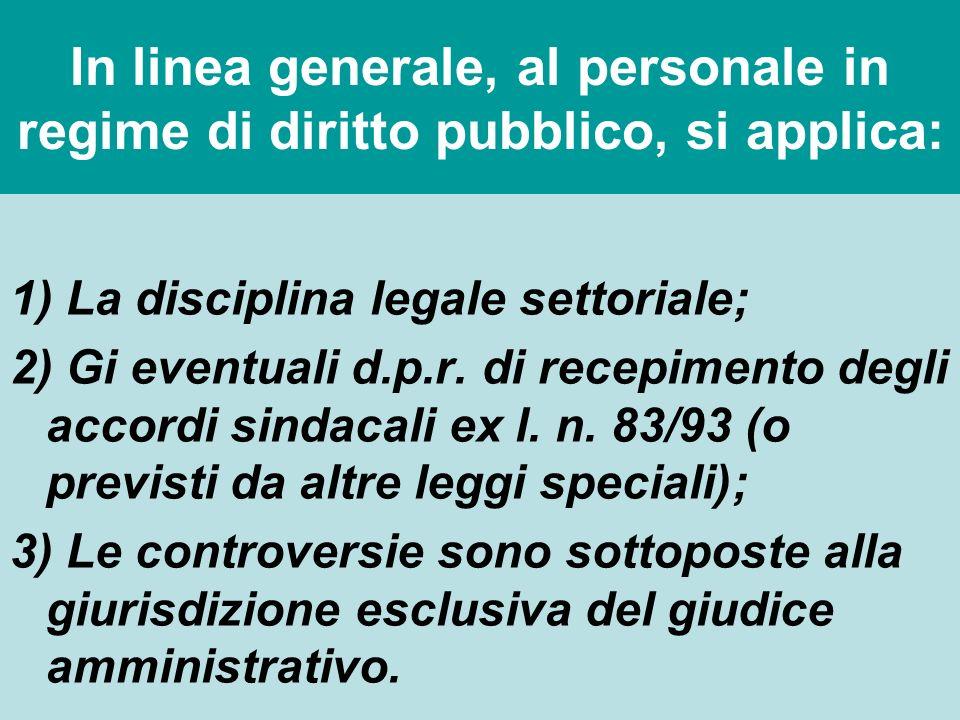 In linea generale, al personale in regime di diritto pubblico, si applica: 1) La disciplina legale settoriale; 2) Gi eventuali d.p.r. di recepimento d