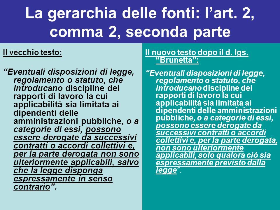 La gerarchia delle fonti: lart. 2, comma 2, seconda parte Il vecchio testo: Eventuali disposizioni di legge, regolamento o statuto, che introducano di