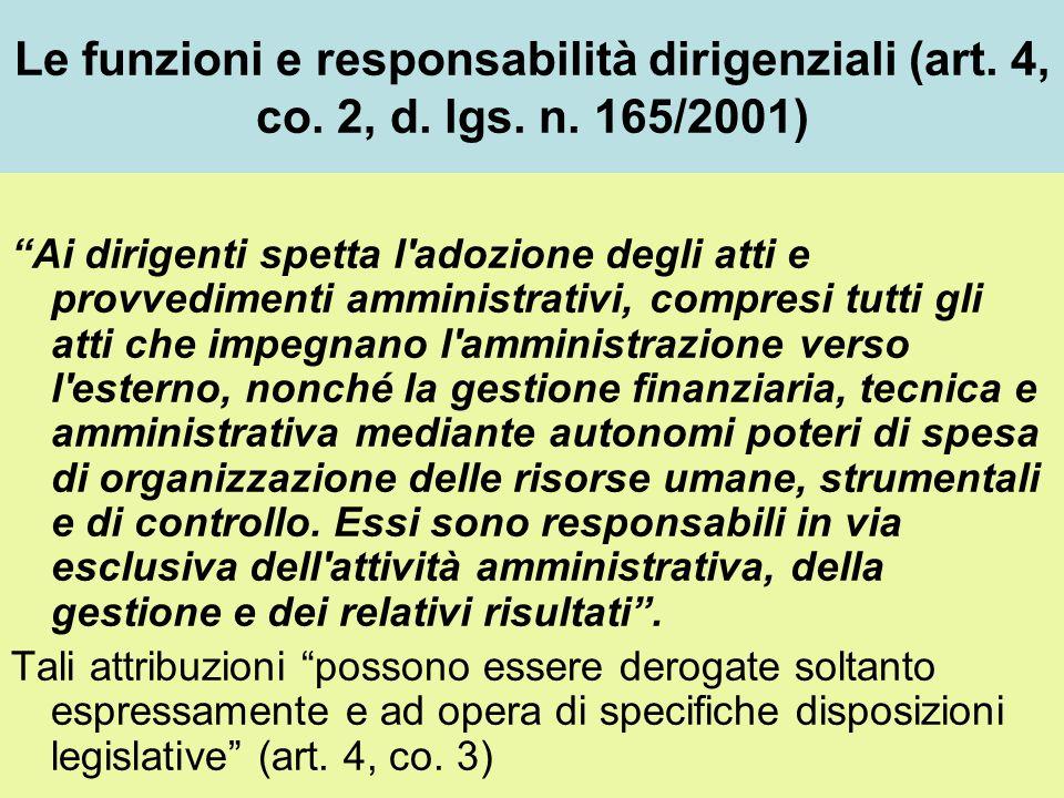Le funzioni e responsabilità dirigenziali (art. 4, co. 2, d. lgs. n. 165/2001) Ai dirigenti spetta l'adozione degli atti e provvedimenti amministrativ