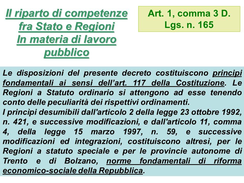 Il riparto di competenze fra Stato e Regioni In materia di lavoro pubblico Art. 1, comma 3 D. Lgs. n. 165 Le disposizioni del presente decreto costitu