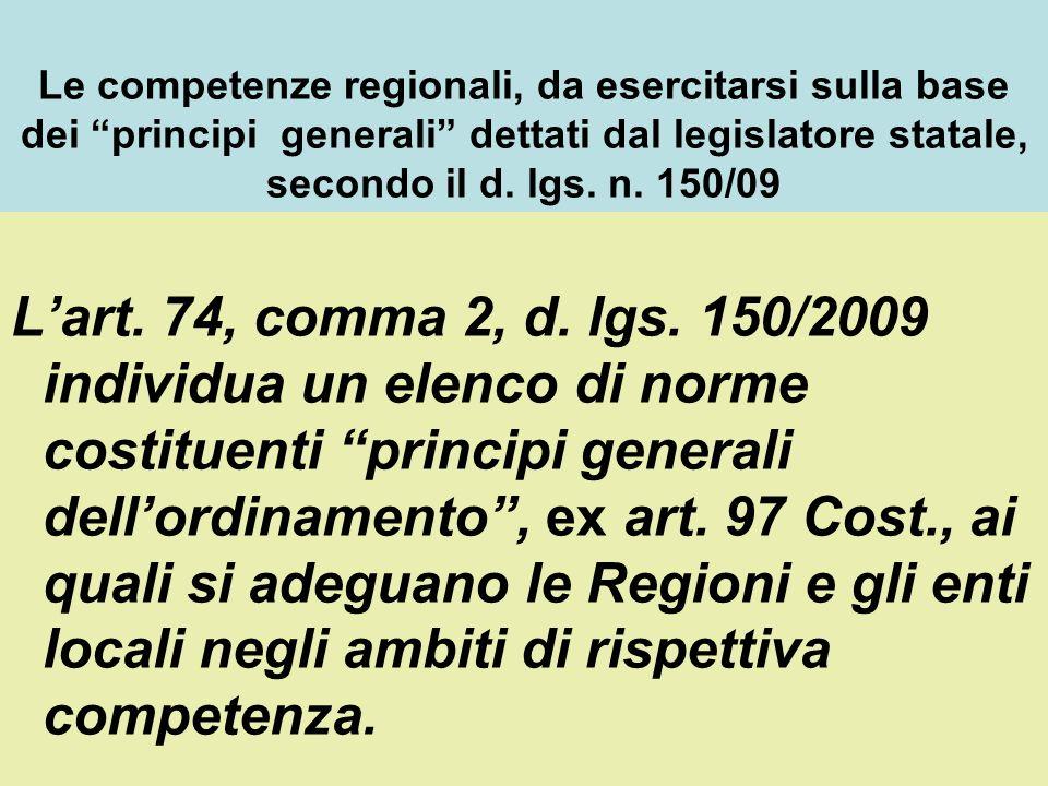 Le competenze regionali, da esercitarsi sulla base dei principi generali dettati dal legislatore statale, secondo il d. lgs. n. 150/09 Lart. 74, comma
