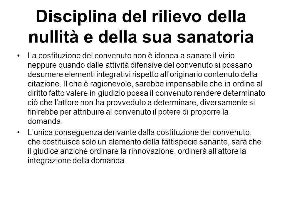 Disciplina del rilievo della nullità e della sua sanatoria La costituzione del convenuto non è idonea a sanare il vizio neppure quando dalle attività