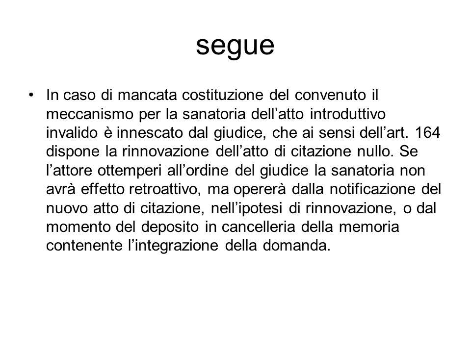 segue In caso di mancata costituzione del convenuto il meccanismo per la sanatoria dellatto introduttivo invalido è innescato dal giudice, che ai sensi dellart.