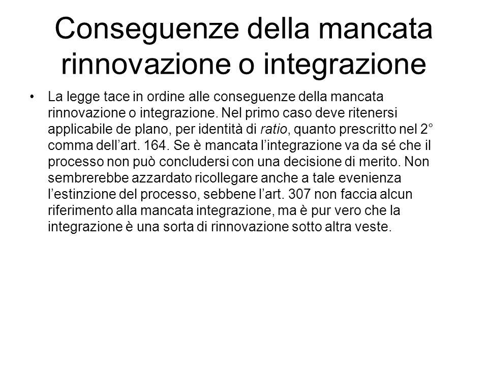 Conseguenze della mancata rinnovazione o integrazione La legge tace in ordine alle conseguenze della mancata rinnovazione o integrazione. Nel primo ca