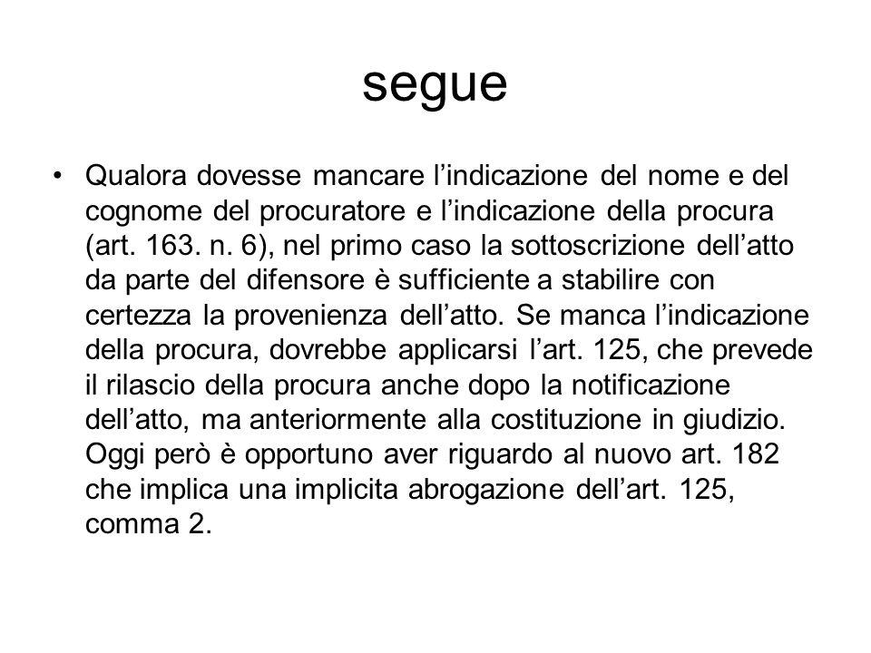 segue Qualora dovesse mancare lindicazione del nome e del cognome del procuratore e lindicazione della procura (art. 163. n. 6), nel primo caso la sot