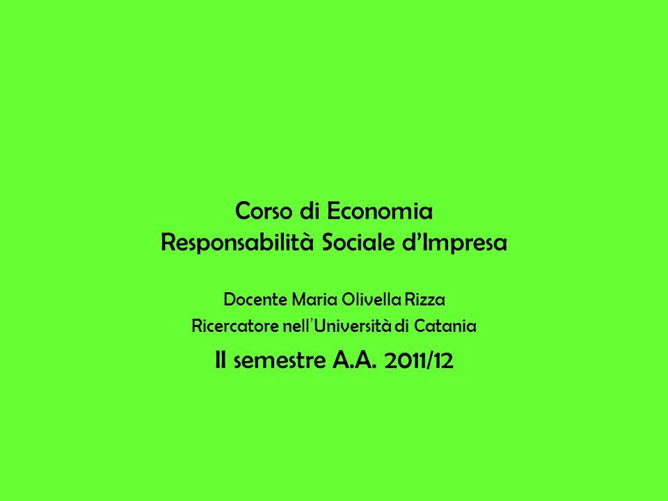 Corso di Economia Responsabilità Sociale dImpresa Docente Maria Olivella Rizza Ricercatore nell Università di Catania II semestre A.A.