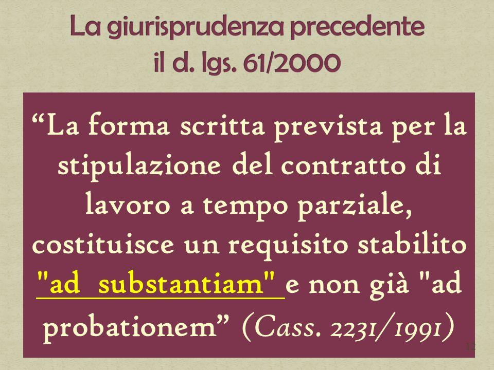La forma scritta prevista per la stipulazione del contratto di lavoro a tempo parziale, costituisce un requisito stabilito ad substantiam e non già ad probationem (Cass.