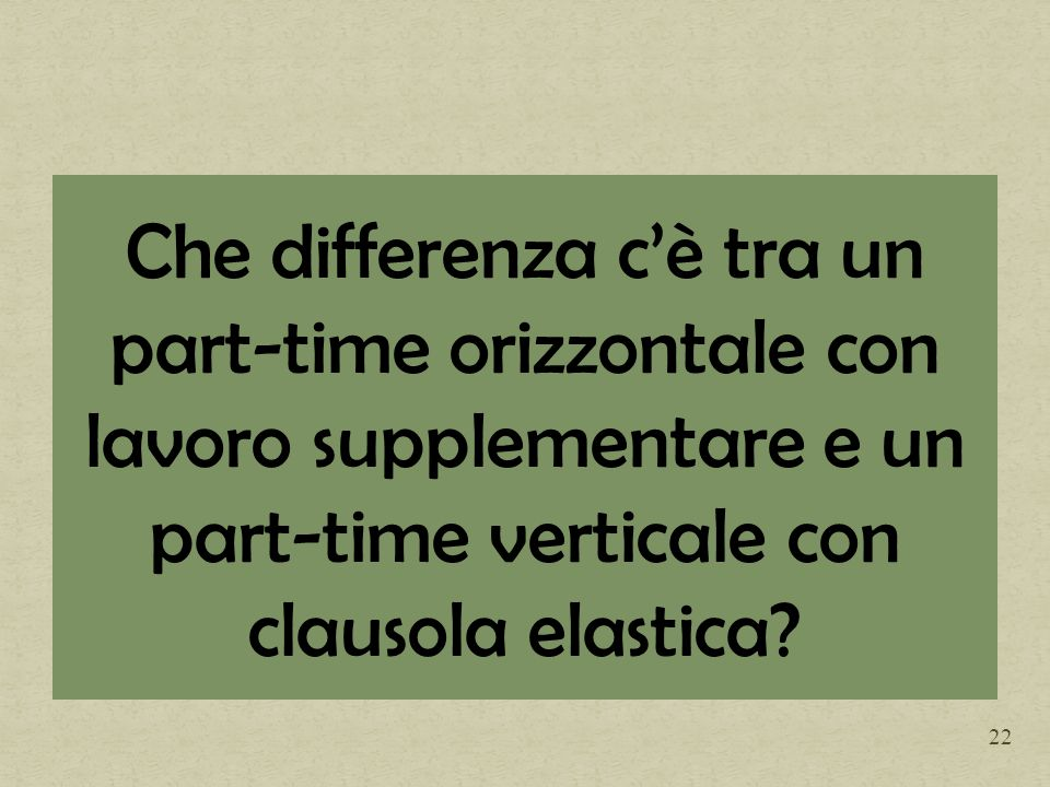 Che differenza cè tra un part-time orizzontale con lavoro supplementare e un part-time verticale con clausola elastica.