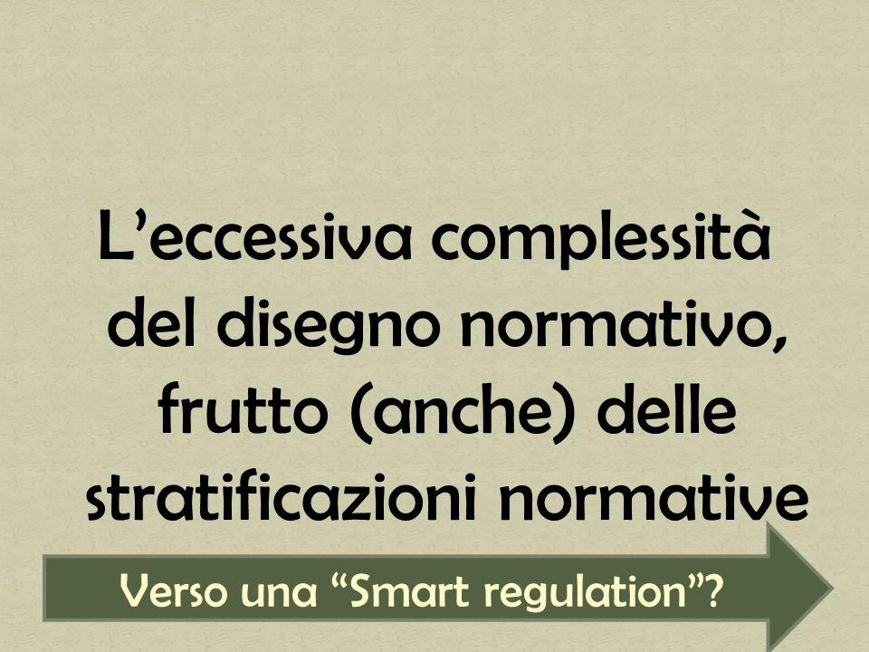 Leccessiva complessità del disegno normativo, frutto (anche) delle stratificazioni normative Verso una Smart regulation