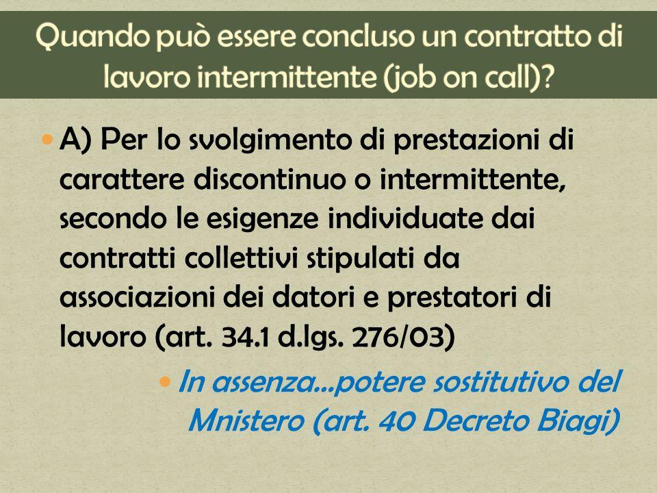 A) Per lo svolgimento di prestazioni di carattere discontinuo o intermittente, secondo le esigenze individuate dai contratti collettivi stipulati da associazioni dei datori e prestatori di lavoro (art.