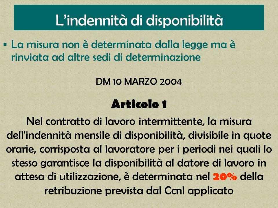 La misura non è determinata dalla legge ma è rinviata ad altre sedi di determinazione DM 10 MARZO 2004 Articolo 1 Nel contratto di lavoro intermittent