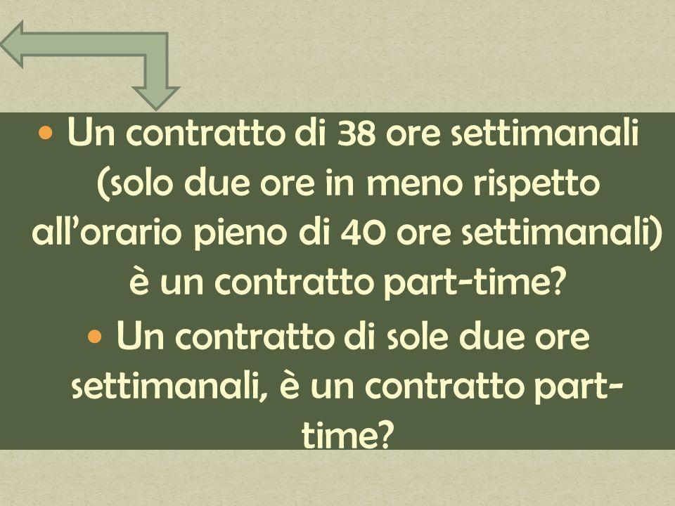 Un contratto di 38 ore settimanali (solo due ore in meno rispetto allorario pieno di 40 ore settimanali) è un contratto part-time.