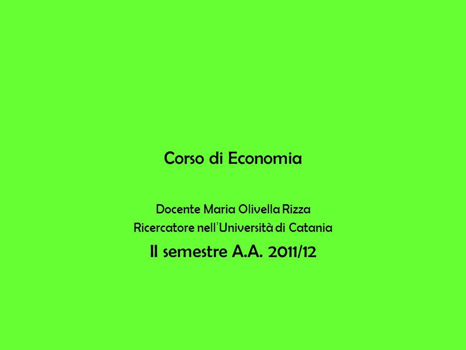 Corso di Economia Docente Maria Olivella Rizza Ricercatore nell Università di Catania II semestre A.A.