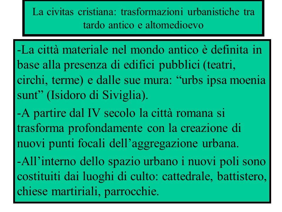 La civitas cristiana: trasformazioni urbanistiche tra tardo antico e altomedioevo -La città materiale nel mondo antico è definita in base alla presenz