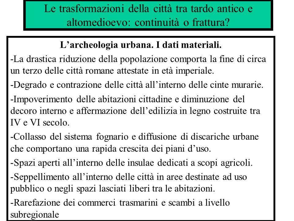 Larcheologia urbana. I dati materiali. -La drastica riduzione della popolazione comporta la fine di circa un terzo delle città romane attestate in età