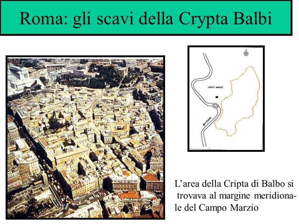 Roma: gli scavi della Crypta Balbi Larea della Cripta di Balbo si trovava al margine meridiona- le del Campo Marzio