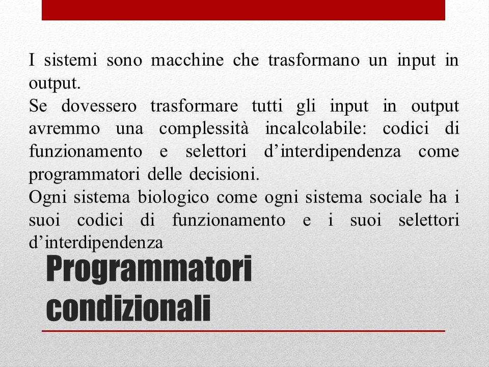 Programmatori condizionali I sistemi sono macchine che trasformano un input in output. Se dovessero trasformare tutti gli input in output avremmo una