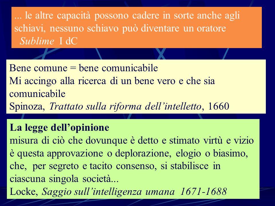 ... le altre capacità possono cadere in sorte anche agli schiavi, nessuno schiavo può diventare un oratore Sublime I dC Bene comune = bene comunicabil
