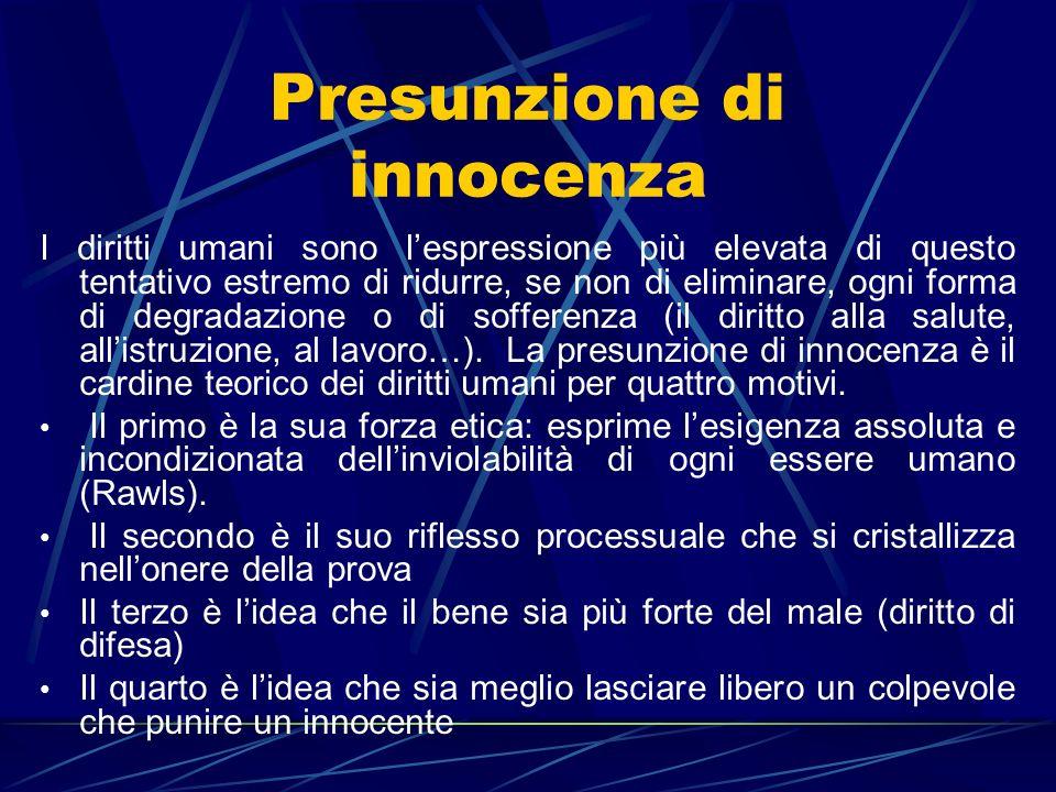 Presunzione di innocenza I diritti umani sono lespressione più elevata di questo tentativo estremo di ridurre, se non di eliminare, ogni forma di degr