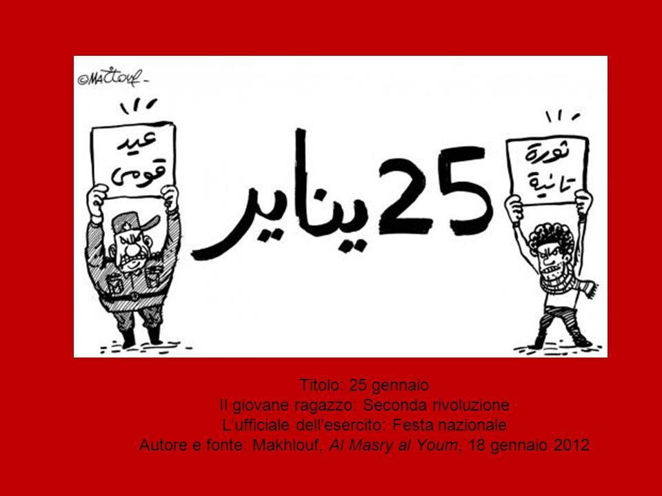 Titolo: 25 gennaio Il giovane ragazzo: Seconda rivoluzione Lufficiale dellesercito: Festa nazionale Autore e fonte: Makhlouf, Al Masry al Youm, 18 gennaio 2012