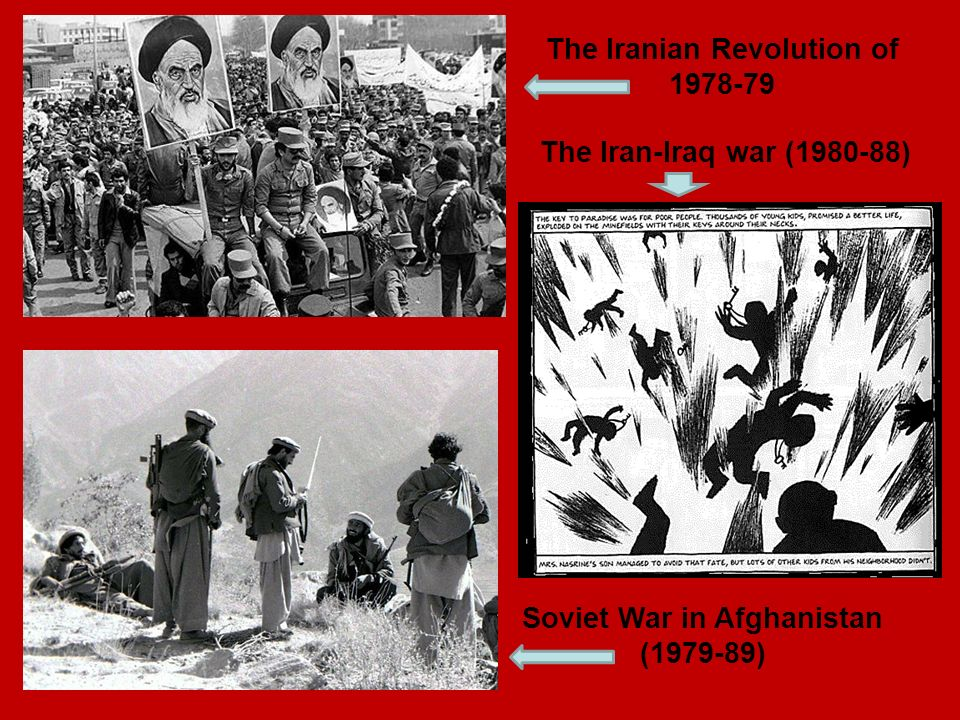 The Iranian Revolution of 1978-79 The Iran-Iraq war (1980-88) Soviet War in Afghanistan (1979-89)