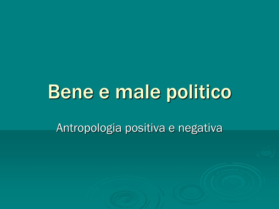 Bene e male politico Antropologia positiva e negativa
