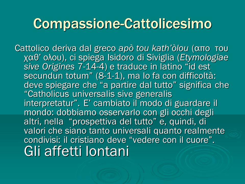 Compassione-Cattolicesimo Cattolico deriva dal greco apò tou kathòlou (απο του χαθ ολου), ci spiega Isidoro di Siviglia (Etymologiae sive Origines 7-1