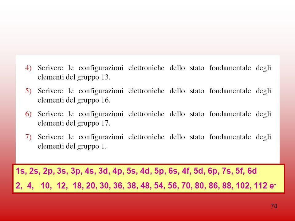 78 1s, 2s, 2p, 3s, 3p, 4s, 3d, 4p, 5s, 4d, 5p, 6s, 4f, 5d, 6p, 7s, 5f, 6d 2, 4, 10, 12, 18, 20, 30, 36, 38, 48, 54, 56, 70, 80, 86, 88, 102, 112 e -