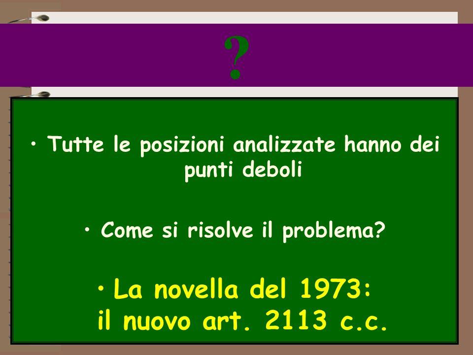 20 ? Tutte le posizioni analizzate hanno dei punti deboli Come si risolve il problema? La novella del 1973: il nuovo art. 2113 c.c.