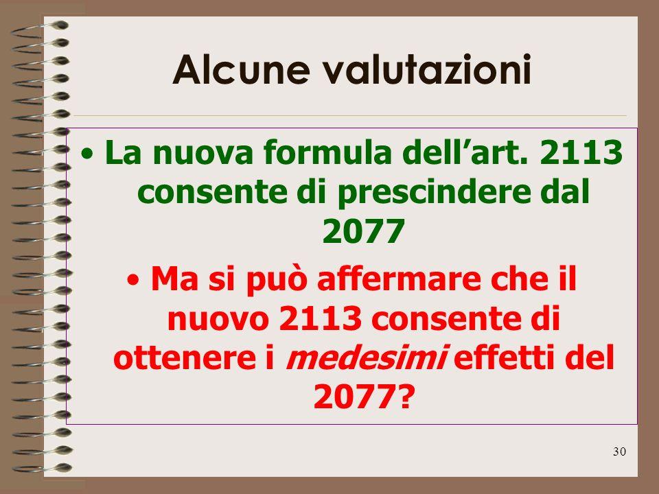 30 Alcune valutazioni La nuova formula dellart. 2113 consente di prescindere dal 2077 Ma si può affermare che il nuovo 2113 consente di ottenere i med