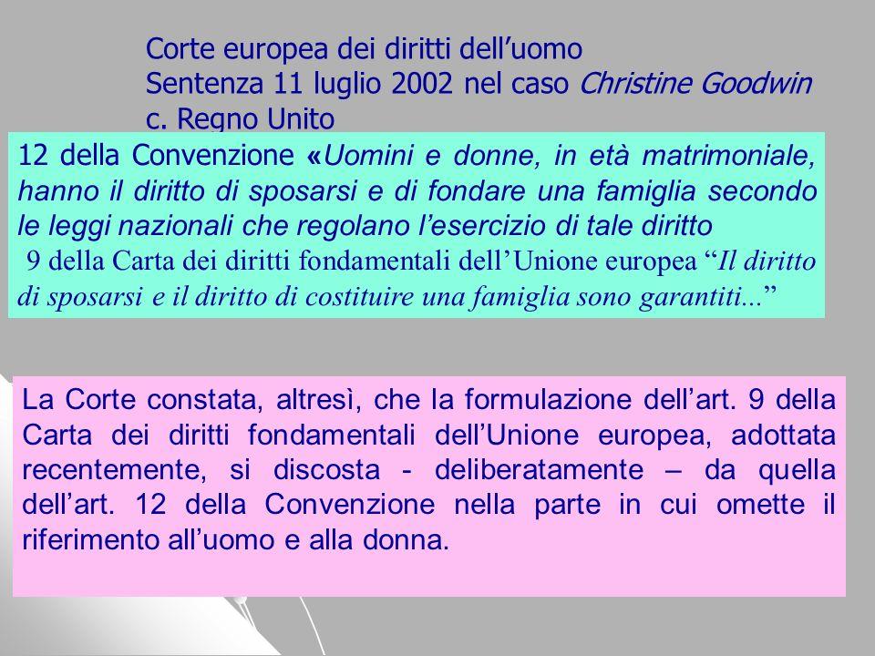 Corte europea dei diritti delluomo Sentenza 11 luglio 2002 nel caso Christine Goodwin c. Regno Unito La Corte constata, altresì, che la formulazione d