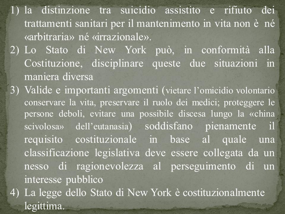 1)la distinzione tra suicidio assistito e rifiuto dei trattamenti sanitari per il mantenimento in vita non è né «arbitraria» né «irrazionale». 2)Lo St