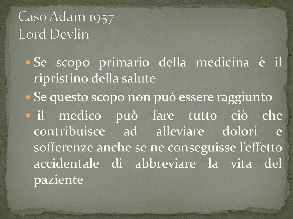 Se scopo primario della medicina è il ripristino della salute Se questo scopo non può essere raggiunto il medico può fare tutto ciò che contribuisce a