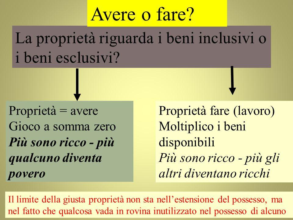 La proprietà riguarda i beni inclusivi o i beni esclusivi? Proprietà = avere Gioco a somma zero Più sono ricco - più qualcuno diventa povero Proprietà