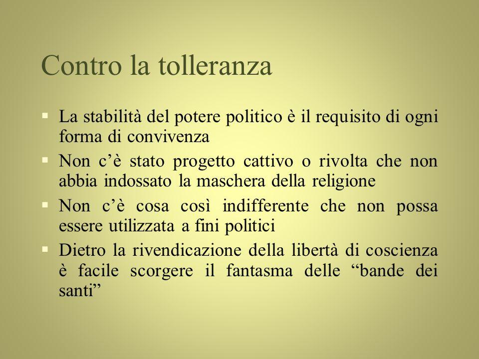 Contro la tolleranza §La stabilità del potere politico è il requisito di ogni forma di convivenza §Non cè stato progetto cattivo o rivolta che non abb