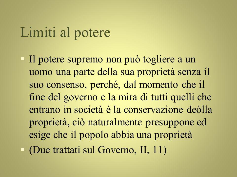 Limiti al potere §Il potere supremo non può togliere a un uomo una parte della sua proprietà senza il suo consenso, perché, dal momento che il fine de