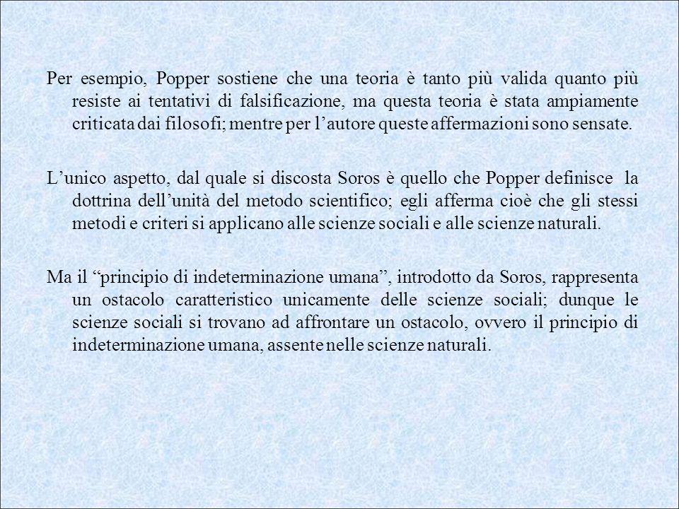 Per esempio, Popper sostiene che una teoria è tanto più valida quanto più resiste ai tentativi di falsificazione, ma questa teoria è stata ampiamente