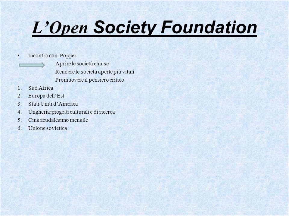 LOpen Society Foundation Incontro con Popper Aprire le società chiuse Rendere le società aperte più vitali Promuovere il pensiero critico 1.Sud Africa