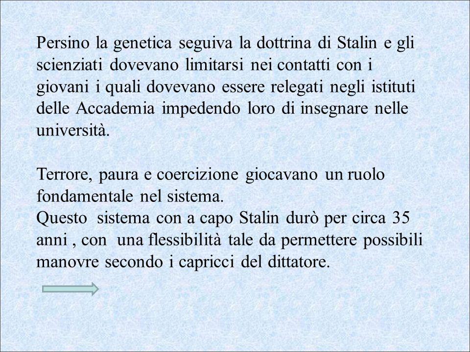 Persino la genetica seguiva la dottrina di Stalin e gli scienziati dovevano limitarsi nei contatti con i giovani i quali dovevano essere relegati negl
